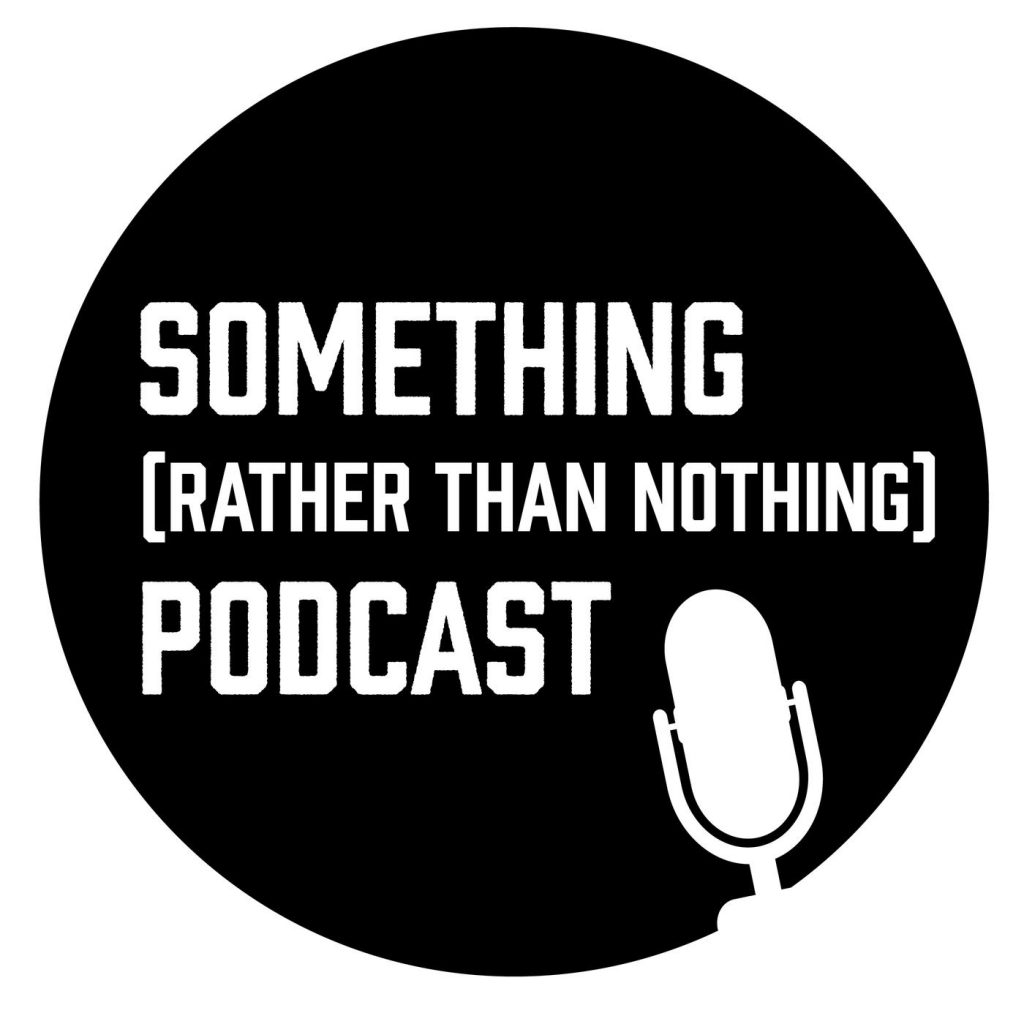Something Rather Than Nothing Podcast